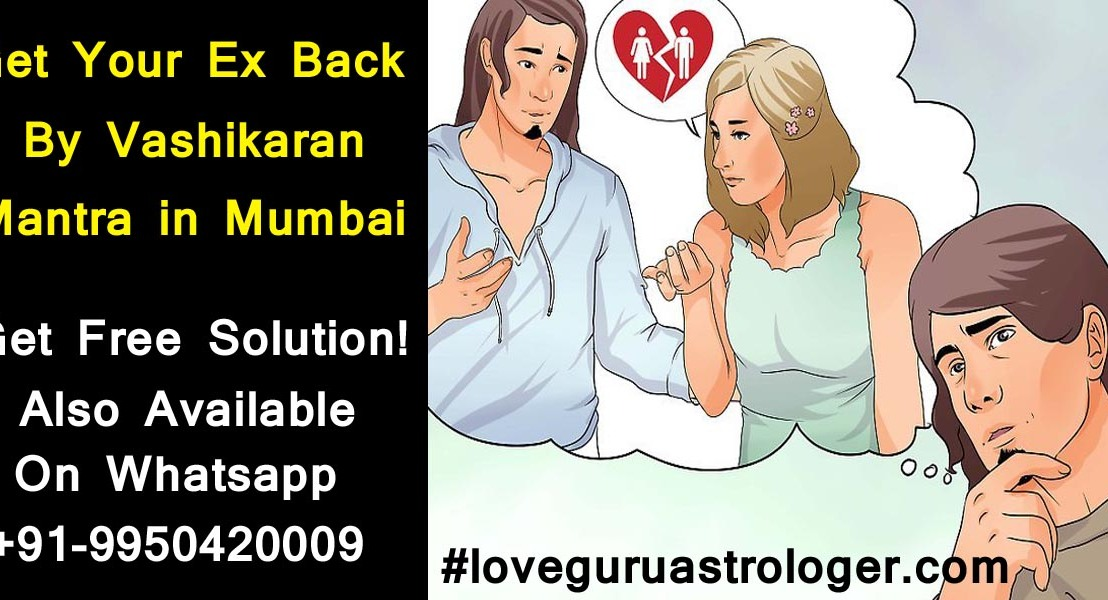 Get Ex Love Back By Vashikaran Mantra In Mumbai