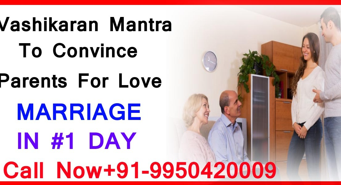 Vashikaran Mantra To Agree Parents For Love Marriage